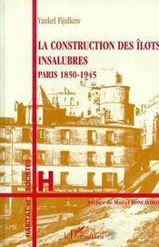 La construction des îlots insalubres ; paris, 1850-1945 - Intérieur - Format classique