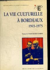 La vie culturelle à Bordeaux, 1945-1975 - Couverture - Format classique
