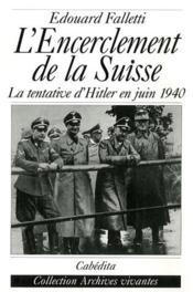 L'encerclement de la Suisse ; la tentative d'Hitler en juin 1940 - Couverture - Format classique