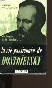 La Vie Passionnee De Dostoievsky. Du Bagne A La Passion. - Couverture - Format classique