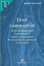 Droit commercial ; actes de commerce, commerçants, fonds de commerce, instruments de paiement et de crédit - Couverture - Format classique
