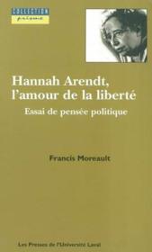 Hannah Arendt, l'amour de liberté ; essai de pensée politique - Couverture - Format classique