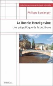 La Bosnie-Herzégovine ; une géopolitique de la déchirure - Couverture - Format classique