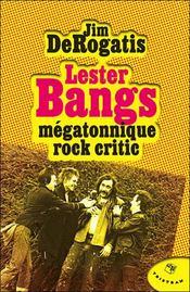 Lester Bangs ; mégatonnique rock critic - Intérieur - Format classique