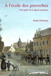 A L'Ecole Des Proverbes. Petit Guide De La Sagesse Populaire - Couverture - Format classique