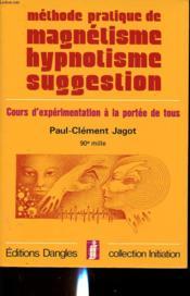 Methode Pratique De Magnetisme Hypnostisme Suggestion : Cours D Experimentation A La Portee De Tous - Couverture - Format classique
