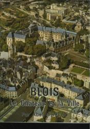 Blois. Le Chateau Et La Ville. - Couverture - Format classique