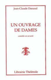 Un ouvrage de dames ; comédie en un acte - Couverture - Format classique
