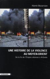 Une histoire de la violence au Moyen-Orient ; de la fin de l'Empire ottoman à Al Quaida - Intérieur - Format classique