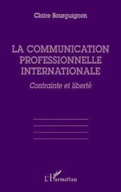La communication professionnelle internationale ; contrainte et liberté - Couverture - Format classique