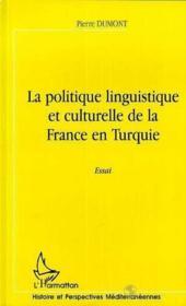 La politique linguistique et culturelle de la France en Turquie - Couverture - Format classique