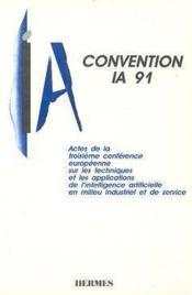Convention ia 91 actes de la 3eme conf europeenne sur les techniques et les applications de l'intell - Couverture - Format classique