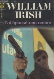 Collection La Poche Noire. N°81 Jai Epouse Une Ombre. - Couverture - Format classique