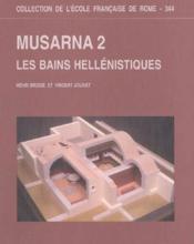 Broise (H.), Jolivet (V.).- Musarna 2, Les Bains Hellenistiques. (22.5 X 28), Viii-374 P., 261 Ill. - Couverture - Format classique