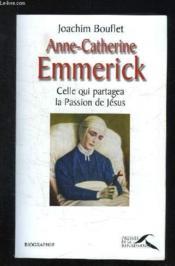 Anne-Catherine Emmerick Celle Qui Partagea La Passion De Jesus - Couverture - Format classique