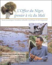 L'office du Niger, grenier à riz du Mali ; succès économiques, transitions culturelles et politiques de développement - Couverture - Format classique