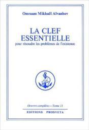 Oeuvres Completes T.11 ; La Clef Essentielle Pour Résoudre Les Problèmes De L'Existence - Couverture - Format classique