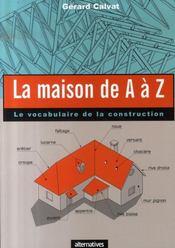 La maison de A à Z ; le vocabulaire de la construction - Intérieur - Format classique