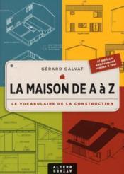 La maison de A à Z ; le vocabulaire de la construction - Couverture - Format classique