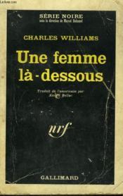 Une Femme La-Dessous. Collection : Serie Noire N° 888 - Couverture - Format classique
