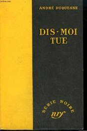Dis-Moi Tue. Collection : Serie Noire Sans Jaquette N° 315 - Couverture - Format classique