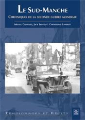 Le Sud-Manche ; chroniques de la seconde guerre mondiale - Couverture - Format classique
