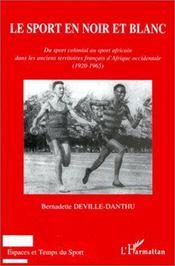 Le sport en noir et blanc ; du sport colonial au sport africain dans les anciens territoires français d'Afrique occidentale (1920-1965) - Intérieur - Format classique