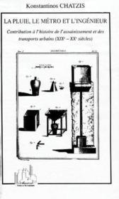 La Pluie Le Metro Et L'Ingenieur ; Contribution A L'Histoire De L'Assainissement Des Transports Urbains - Couverture - Format classique