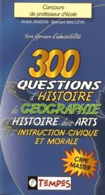 300 questions d'histoire, de géographie, d'histoire des arts et d'instruction civique et morale - Couverture - Format classique