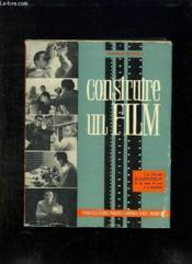 CONSTRUIRE UN FILM. LE FILM D AMATEUR DU SCENARIO A LA PROJECTION. 3em EDITION AUGMENTEE. - Couverture - Format classique