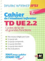 Cahier de l'étudiant infirmier ; diplôme infirmier IFSI ; TD UE2.2 ; cycle de la vie et grandes fonctions (2e édition) - Couverture - Format classique