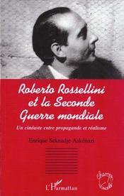 Roberto Rossellini Et La Seconde Guerre Mondiale ; Un Cineaste Entre Propagande Et Realisme - Intérieur - Format classique