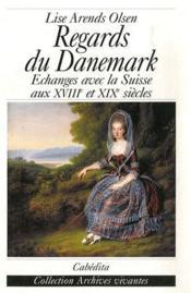 Regards du danemark ; échanges avec la suisse aux XVIII et XIX siècles - Couverture - Format classique