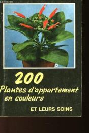 200 Plantes D'Appartement En Couleurs Et Leurs Soins - Couverture - Format classique