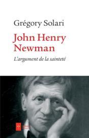 John Henry Newman ; l'argument de la sainteté - Couverture - Format classique