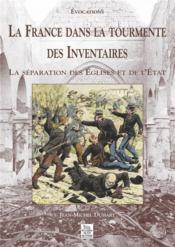La France dans la tourmente des inventaires ; la séparation des Eglises et de l'Etat - Couverture - Format classique