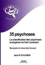 35 psychoses ; la classification des psychoses endogènes de Karl Leonhard ; synopsis et revue des travaux - Couverture - Format classique