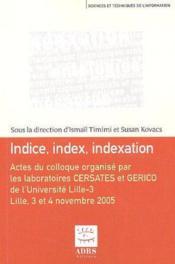 Indice, index, indexation ; actes du colloque organisé par les laboratoires CERSATES et GERICO de l'université Lille-3 ; Lille, 3 et 4 novembre 2005 - Couverture - Format classique