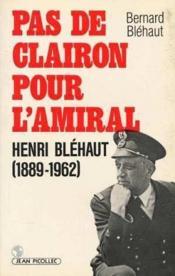 Pas de clairon pour l'amiral henri blehaut(1889-1962) - Couverture - Format classique