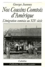 Nos cousins comtois d'Amérique ; l'émigration comtoise au XIX siècle - Couverture - Format classique