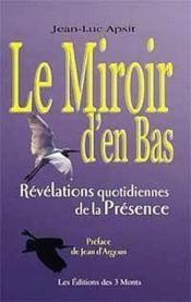 Le miroir d'en bas ; révélations quotidiennes de la présence - Couverture - Format classique