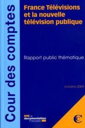 France télévisions et la nouvelle télévision publique ; rapport public thématique - Couverture - Format classique