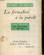 La Formation A La Purete - Aux Parents - Aux Educateurs - Tome Premier : La Maitrise De Soi - Couverture - Format classique
