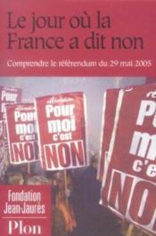 Le Jour Ou La France A Dit Non. Comprendre Le Referendum Du 29 Mai 2005. - Couverture - Format classique