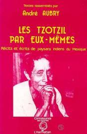 Tzotzil Par Eux Memes Recits Et Ecrits - Couverture - Format classique