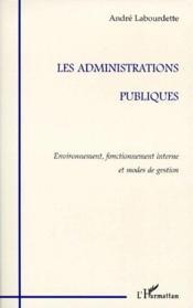 Les administrations publiques ; environnement, fonctionnement interne et modes de gestion - Couverture - Format classique