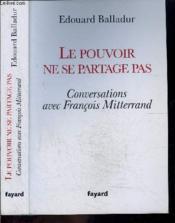 Le pouvoir ne se partage pas ; conversations avec François Mitterrand - Couverture - Format classique