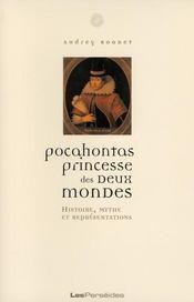 Pocahontas, princesse des deux mondes ; histoire, mythe et représentations - Intérieur - Format classique