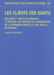 Les Clients Des Saints Maladie Et Quete Du Miracle A Travers Les Proces De Canonisation De La Premie - Couverture - Format classique