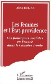 Les femmes et l'état providence ; les politiques sociales en France dans les années trente - Couverture - Format classique